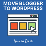 How to Move from Blogger to WordPress