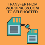 How to Transfer Blog from WordPress.com to Self Hosted